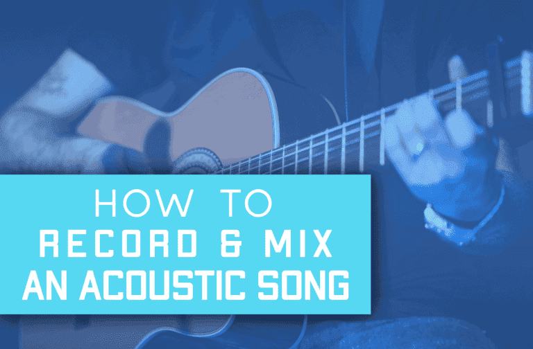 Record & Mix An Acoustic Song Like An Expert Easily!