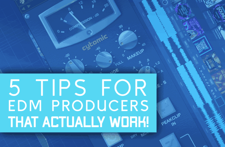 5 Tips For EDM Producers That Actually Work!