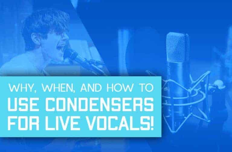 Why, When, And How To Use Condenser Mics For Live Vocals!