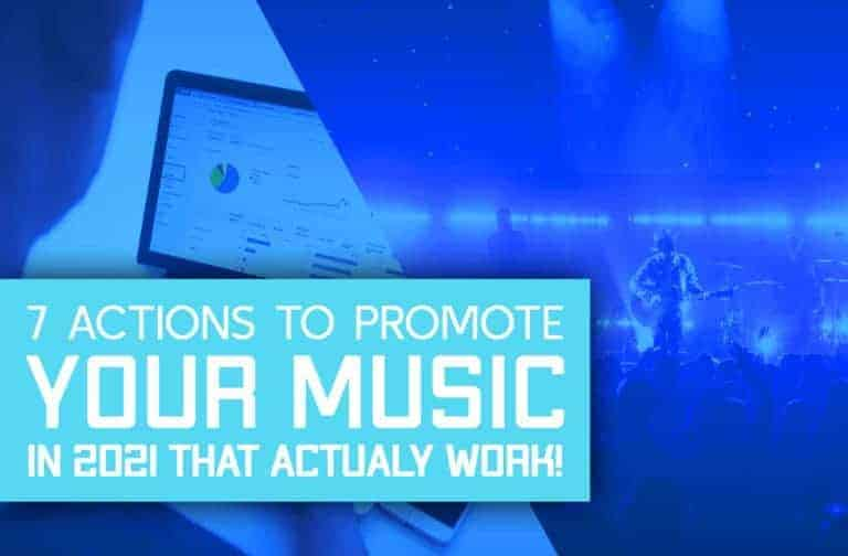 7 Actions To Promote Your Music In 2021 That Actually Work!